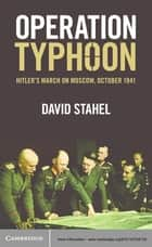 Operation Typhoon - Hitler's March on Moscow, October 1941 ebook by David Stahel