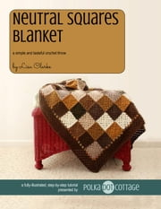 Neutral Squares Blanket - A Simple and Tasteful Crochet Throw ebook by Lisa Clarke