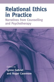 Relational Ethics in Practice - Narratives from Counselling and Psychotherapy ebook by Lynne Gabriel,Roger Casemore