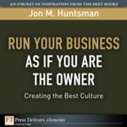 Run Your Business as if You Are the Owner - Creating the Best Culture ebook by Jon Huntsman