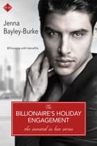 The Billionaire's Holiday Engagement ebook by Jenna Bayley-Burke