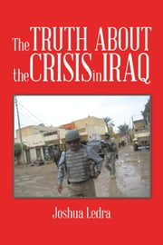 The Truth About the Crisis in Iraq ebook by Joshua Ledra