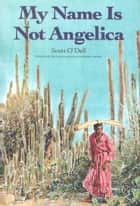 My Name Is Not Angelica ebook by Scott O'Dell