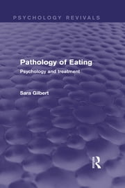Pathology of Eating (Psychology Revivals) - Psychology and Treatment ebook by Sara Gilbert