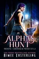 Alpha's Hunt ebook by Aimee Easterling