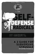 Self-Defense for Radicals ebook by Mickey Z.,Richard Cole