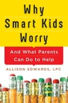 Why Smart Kids Worry ebook by Allison Edwards
