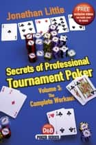 Secrets of Professional Tournament Poker, Volume 3 ebook by Jonathan Little