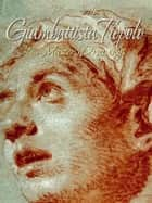 Giambattista Tiepolo: 146 Master Drawings ebook by Blagoy Kiroff