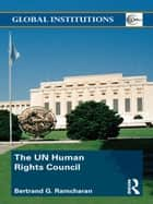 The UN Human Rights Council ebook by Bertrand G. Ramcharan
