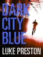 Dark City Blue: A Tom Bishop Rampage ebook by Luke Preston