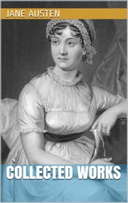Jane Austen - Collected Works ebook by Jane Austen,Jane Austen,Jane Austen,Jane Austen