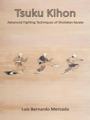 Tsuku Kihon - Advanced Fighting Techniques of Shotokan Karate ebook by Luis Bernardo Mercado