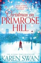 Christmas on Primrose Hill ebook by Karen Swan