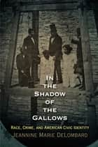 In the Shadow of the Gallows ebook by Jeannine Marie DeLombard