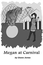 Megan At Carnival - A Spirit Guide, A Ghost Tiger and One Scary Mother! 電子書 by Owen Jones