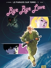 Le paradis sur terre Tome 1 - Bye Bye Love ebook by Serge Le Tendre,Laurent Gnoni