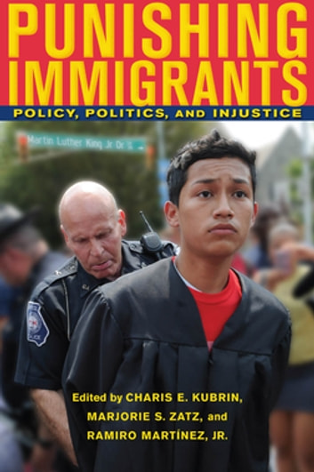 Punishing Immigrants - Policy, Politics, and Injustice ebook by