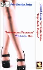 "Very Dirty Stories Free Erotica Series Presents: ""Improbable Progress"" ebook by Max"