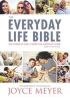 The Everyday Life Bible - The Power of God's Word for Everyday Living ebook by Joyce Meyer