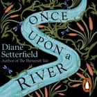 Once Upon a River オーディオブック by Diane Setterfield, Juliet Stevenson