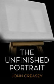 The Unfinished Portrait: (Writing as Anthony Morton) ebook by John Creasey