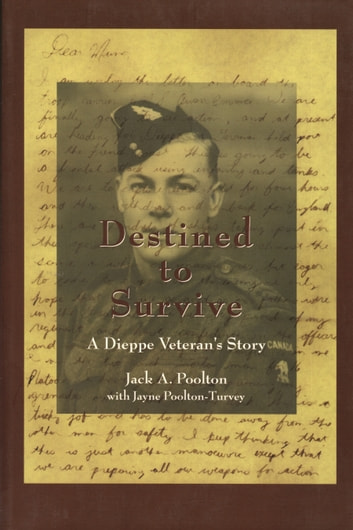 Destined to Survive - A Dieppe Veteran's Story ebook by Jack A. Poolton,Jayne Turvey Poolton