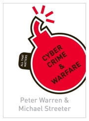 Cyber Crime & Warfare: All That Matters ebook by Peter Warren,Michael Streeter