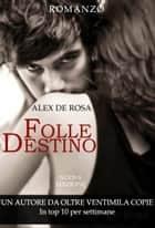 FOLLE DESTINO ebook by Alex De Rosa