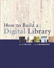 How to Build a Digital Library ebook by Witten, Ian H.