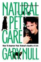 Natural Pet Care ebook by Gary Null