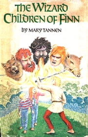 The Wizard Children of Finn ebook by Mary Tannen
