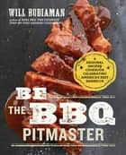 Be the BBQ Pitmaster - A Regional Smoker Cookbook Celebrating America's Best Barbecue eBook by Will Budiaman