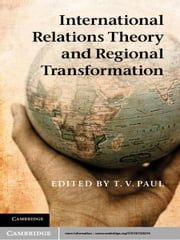 International Relations Theory and Regional Transformation ebook by Professor T. V. Paul