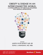 Obesity and Disease in an Interconnected World: A Systems Approach to Turn Huge Challenges into Amazing Opportunities ebook by Judith Wylie-Rosett,Sunil S. Jhangiani