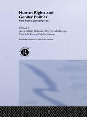 Human Rights and Gender Politics - Asia-Pacific Perspectives ebook by Anne-Marie Hilsdon,Martha Macintyre,Vera Mackie,Maila Stivens