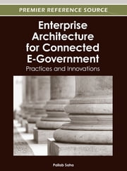 Enterprise Architecture for Connected E-Government - Practices and Innovations ebook by Pallab Saha