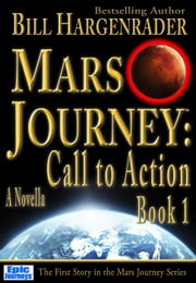 Mars Journey: Call to Action: Book 1: A SciFi Thriller Series - Mars Journey, #1 ebook by Bill Hargenrader