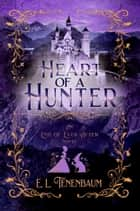 Heart of a Hunter ebook by E. L. Tenenbaum