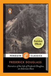 Narrative of the Life of Frederick Douglass, An American Slave - A Penguin Enriched eBook Classic ebook by Frederick Douglass,William Lloyd Garrison,Houston A. Baker