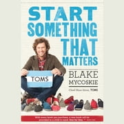 Start Something That Matters audiobook by Blake Mycoskie