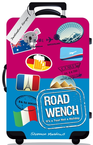 Road Wench: It's a Tour, Not a Holiday ebook by Shannon Meadows