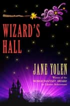 Wizard's Hall ebook by Jane Yolen