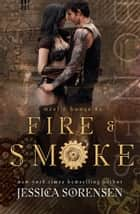 Fire & Smoke - Steel & Bones, #1 ebook by Jessica Sorensen