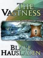 The Vastness ebook by Blake Hausladen