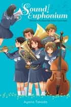 Sound! Euphonium (light novel) - Welcome to the Kitauji High School Concert Band ebook by Ayano Takeda, Nikki Asada