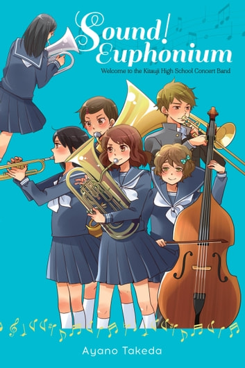 Sound! Euphonium (light novel) - Welcome to the Kitauji High School Concert Band ebook by Ayano Takeda,Nikki Asada