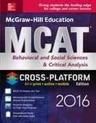 McGraw-Hill Education MCAT Behavioral and Social Sciences & Critical Analysis 2016 Cross-Platform Edition ebook by George J. Hademenos