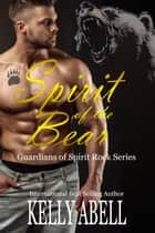Spirit of the Bear ebook by Kelly Abell