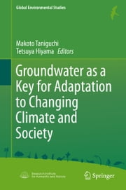 Groundwater as a Key for Adaptation to Changing Climate and Society ebook by Makoto Taniguchi,Tetsuya Hiyama